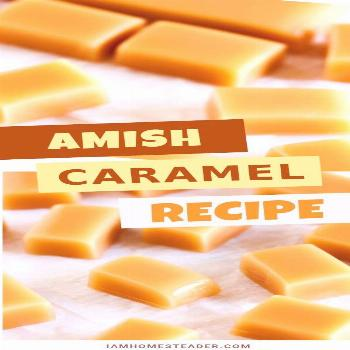 AMISH CARAMEL Easy, soft, chewy, melt-in-your-mouth Amish Caramel! This candy is a simple treat or