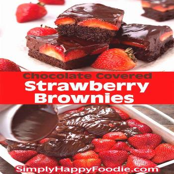 Chocolate Covered Strawberry Brownies Chocolate Covered Strawberry Brownies are a delicious, chocol