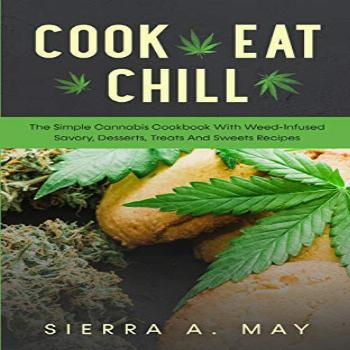 Cook, Eat, Chill: The Simple Cannabis Cookbook With
