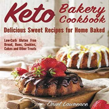 Keto Bakery Cookbook: Delicious Sweet Recipes for Home Baked
