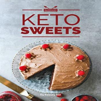 Keto Sweets Cookbook: 85 Quick and Easy Recipes and Ideas