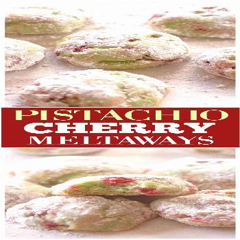 Pistachio Cherry Meltaways These Pistachio Cherry Meltaways are soft and chewy with a sweet pistach