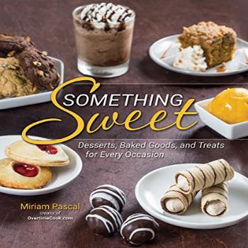 Something Sweet: Desserts, Baked Goods, and Treats for Every