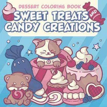 Sweet Treats and Candy Creations: Dessert Coloring Book